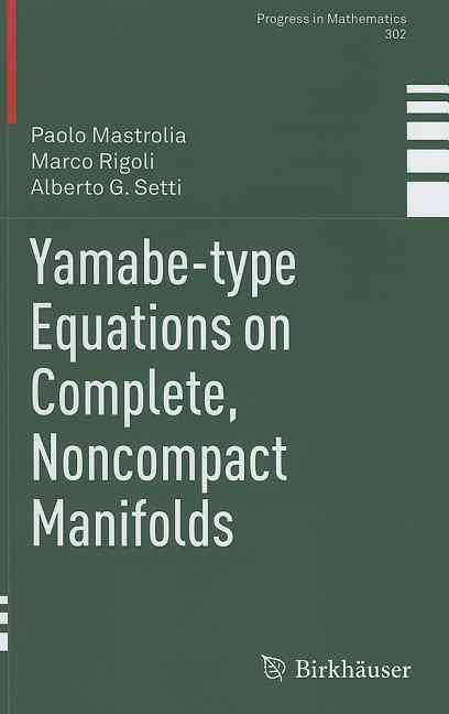 Yamabe-type Equations on Complete, Noncompact Manifolds By Mastrolia, Paolo/ Rigoli, Marco/ Setti. Alberto G.
